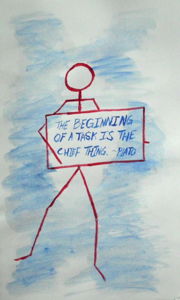 "watercolor painting of a stick figure holding a sign that says ""The Beginning of a Task is the Chief Thing"""