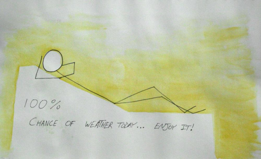 "Ink & Watercolor painting of a stick figure reclining on a lounge chair that says ""100% chance of weather today... Enjoy It!"""
