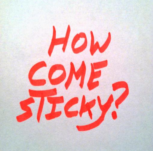 Text - How Come Sticky?